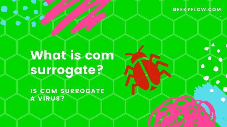 COM surrogate – What is com surrogate? Is COM surrogate a virus?