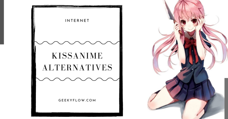 Kissanime – Best Kissanime alternatives [2019]