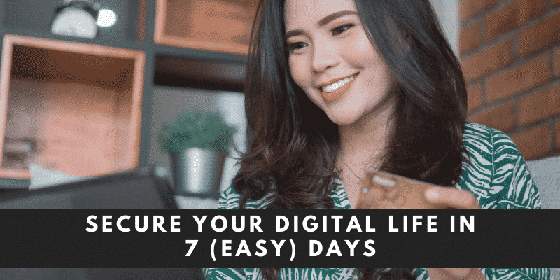 Secure your Digital Life in 7 (Easy) Days
