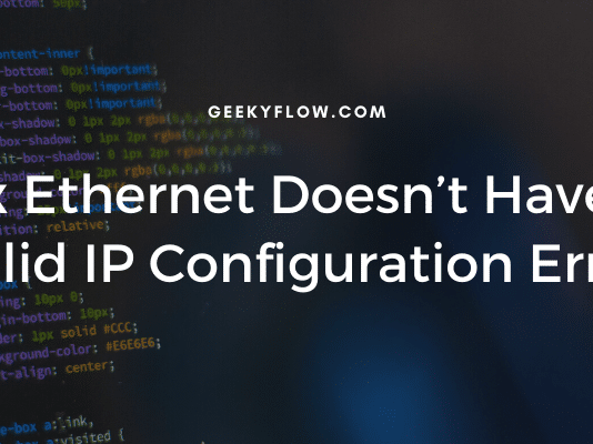 Fix Ethernet Doesn't Have a Valid IP Configuration Error