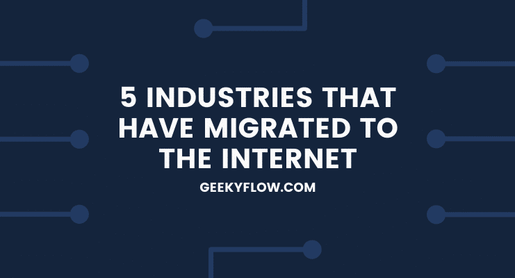 5 Industries that have Migrated to the Internet