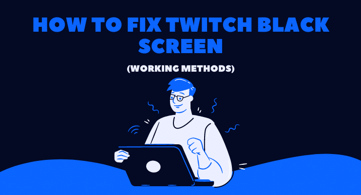 How to Fix Twitch Black Screen