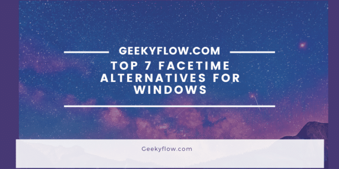 Top 7 FaceTime Alternatives For Windows
