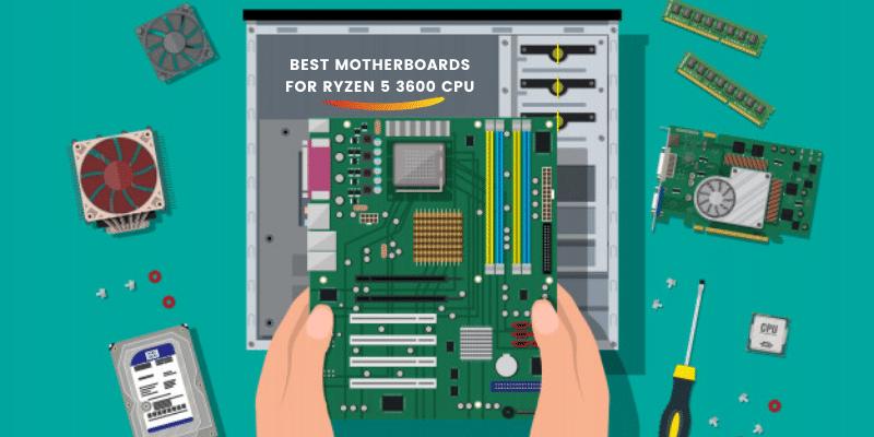 Best Motherboards for Ryzen 5 3600 CPU
