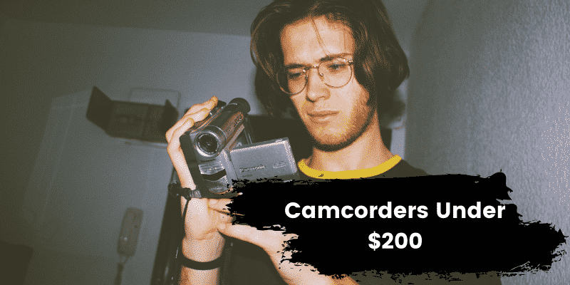 7 Best Camcorders Under $200 To Shoot High-Quality Videos [2021]