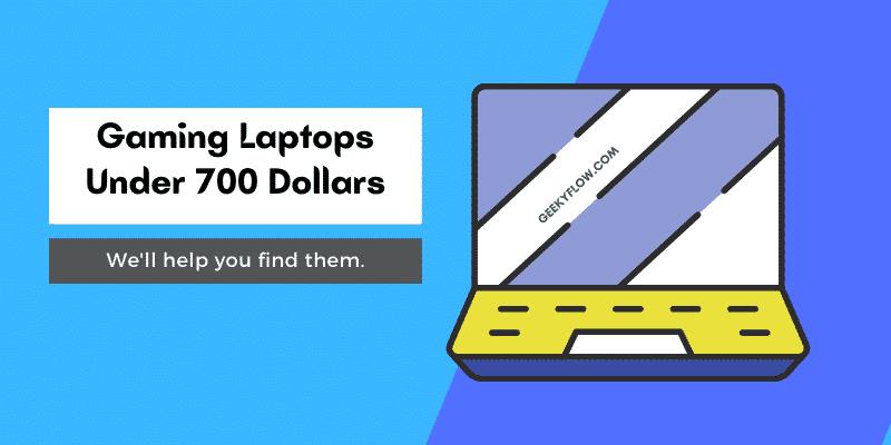 Best Gaming Laptops Under 700 Dollars