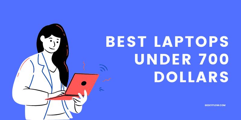 Best Laptops Under 700 Dollars
