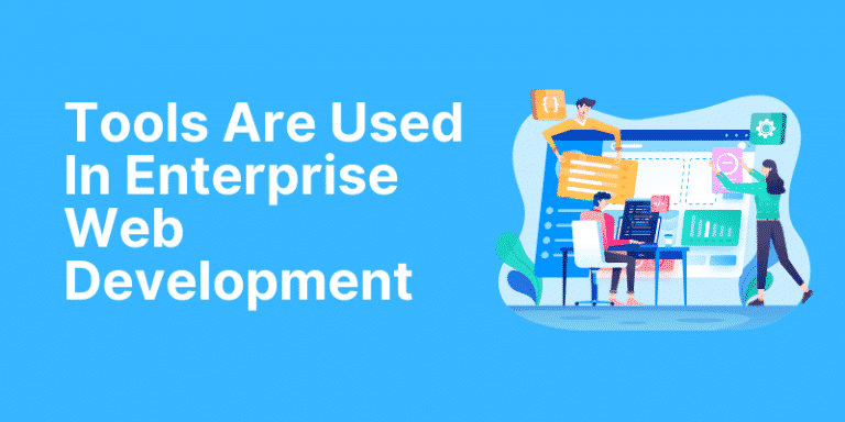 Tools Are Used In Enterprise Web Development